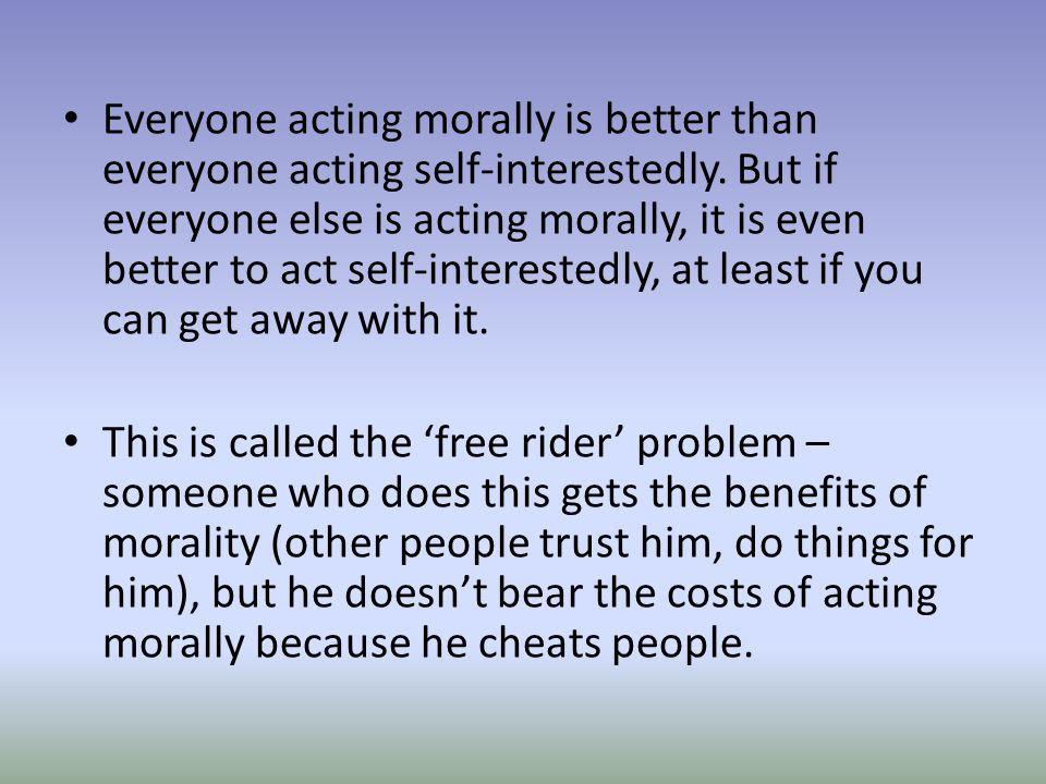 Everyone acting morally is better than everyone acting self-interestedly.