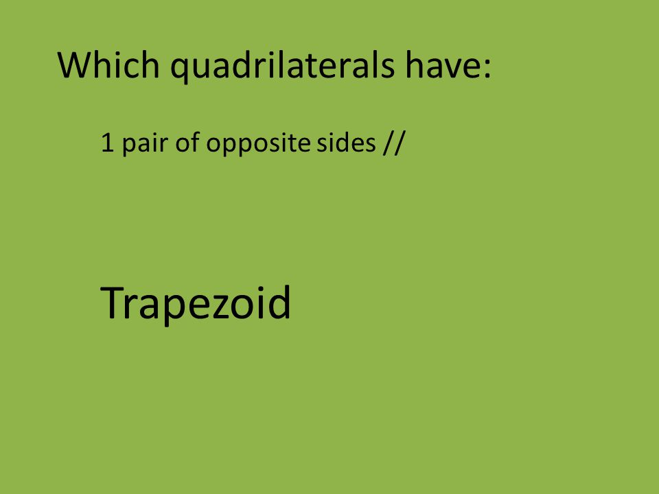 Which quadrilaterals have: 1 pair of opposite sides // Trapezoid