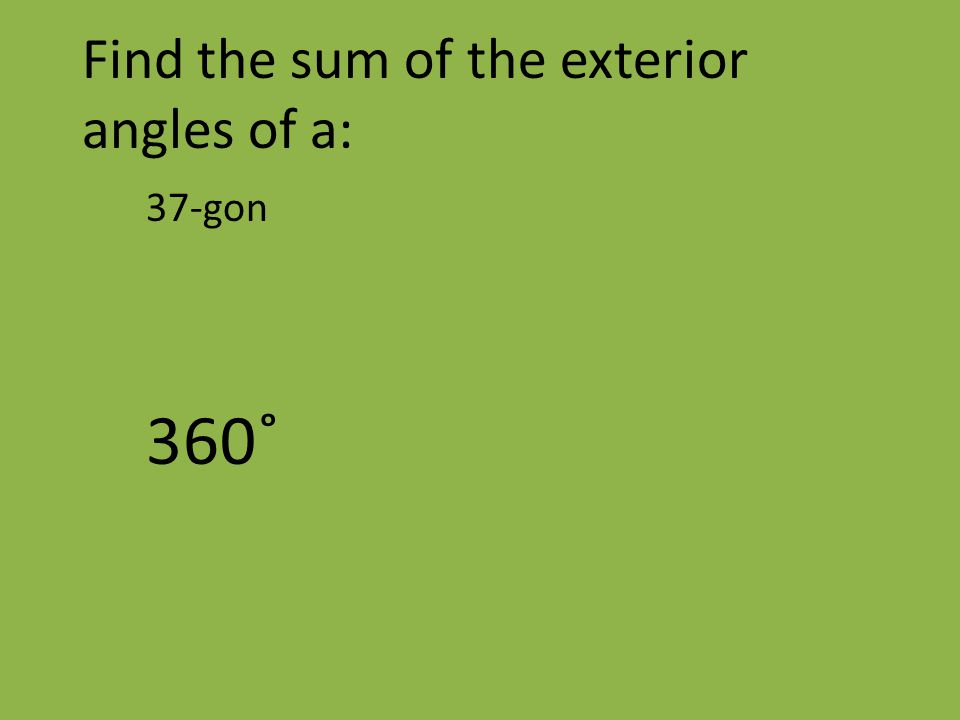 Find the sum of the exterior angles of a: 37-gon 360˚