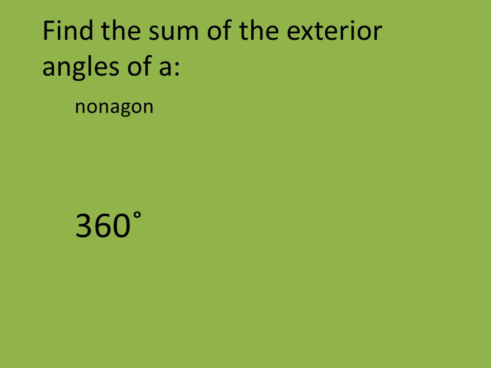 Find the sum of the exterior angles of a: nonagon 360˚