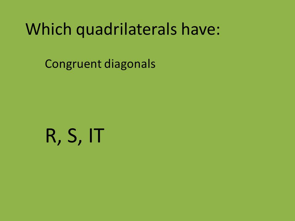 Which quadrilaterals have: Congruent diagonals R, S, IT