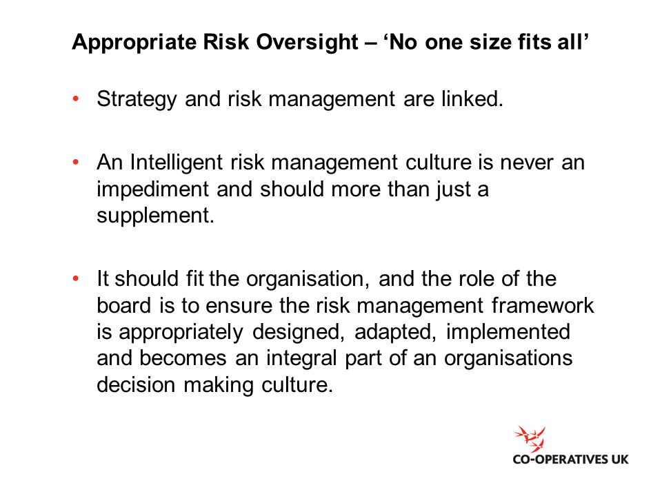 Appropriate Risk Oversight – 'No one size fits all' Strategy and risk management are linked.