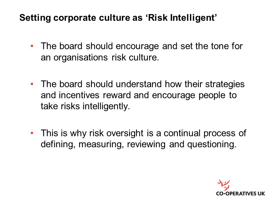 Setting corporate culture as 'Risk Intelligent' The board should encourage and set the tone for an organisations risk culture.
