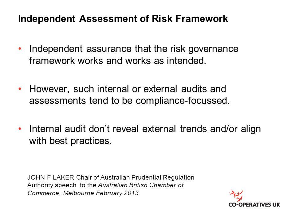 Independent Assessment of Risk Framework Independent assurance that the risk governance framework works and works as intended. However, such internal
