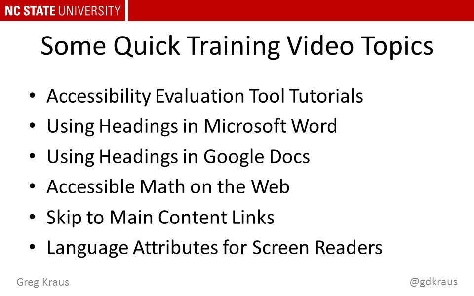 @gdkraus Greg Kraus Some Quick Training Video Topics Accessibility Evaluation Tool Tutorials Using Headings in Microsoft Word Using Headings in Google Docs Accessible Math on the Web Skip to Main Content Links Language Attributes for Screen Readers