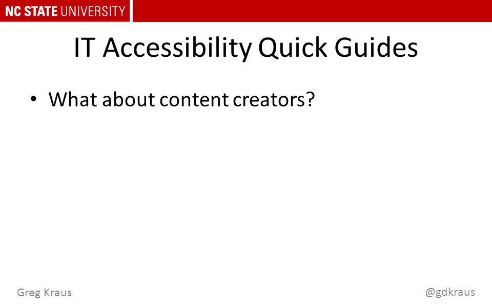@gdkraus Greg Kraus IT Accessibility Quick Guides What about content creators?