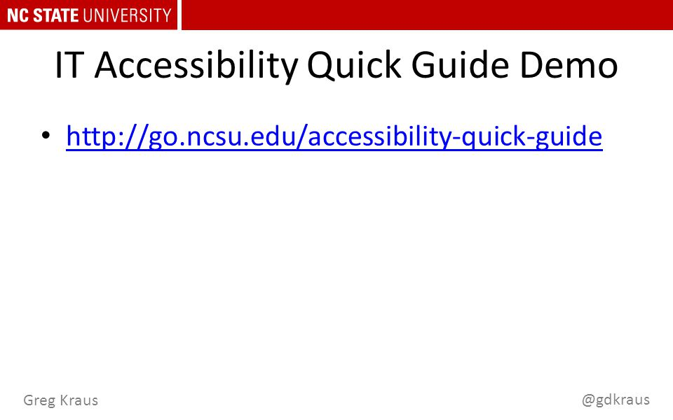 @gdkraus Greg Kraus IT Accessibility Quick Guide Demo http://go.ncsu.edu/accessibility-quick-guide