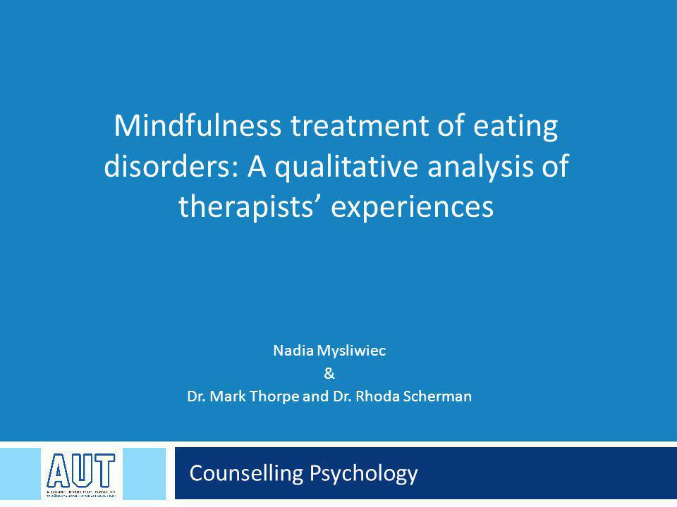 Counselling Psychology Mindfulness treatment of eating disorders: A qualitative analysis of therapists' experiences Nadia Mysliwiec & Dr.