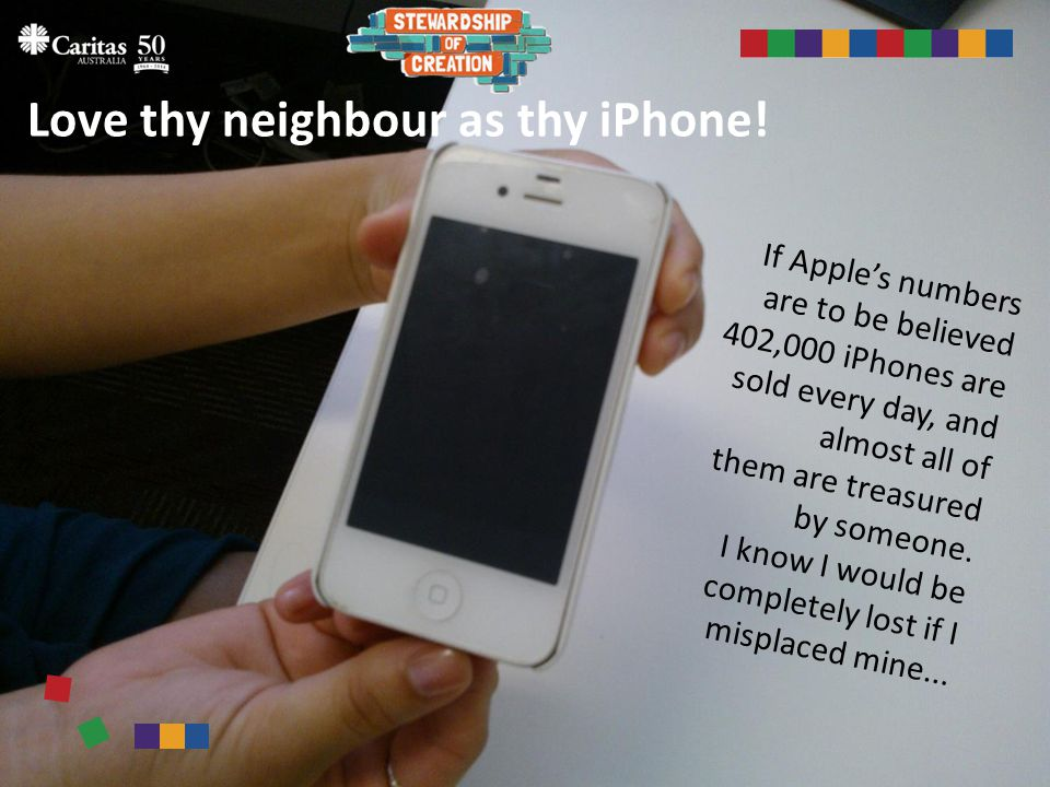 Love thy neighbour as thy iPhone.
