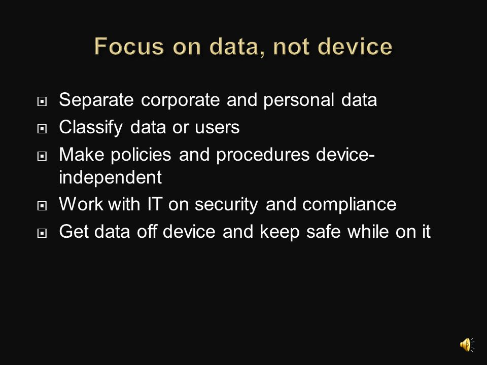 ORGANISATIONEMPLOYEE  Right of access to certain data  Circumstances under which it can access it  Level of support  Powers and sanctions  Follow all relevant policies and procedures  Security measures  Only access certain information  Responsibilities at end of device's life
