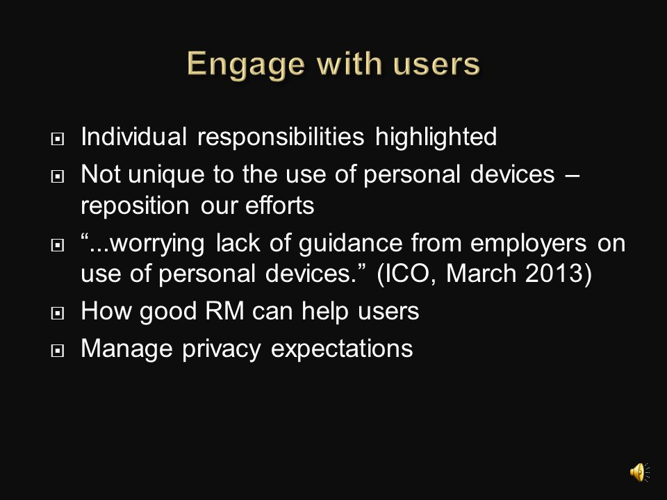  Separate corporate and personal data  Classify data or users  Make policies and procedures device- independent  Work with IT on security and compliance  Get data off device and keep safe while on it