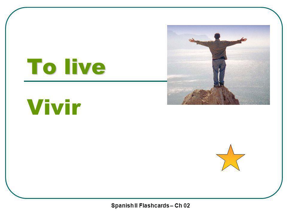 Spanish II Flashcards – Ch 02 To live Vivir