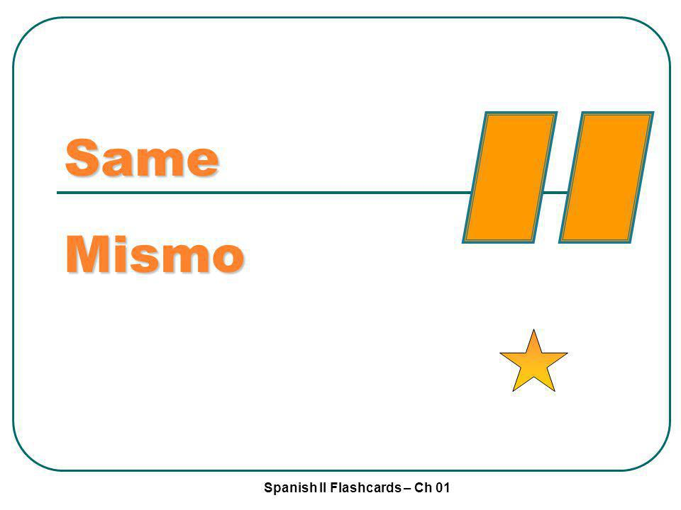 Spanish II Flashcards – Ch 01 Same Mismo