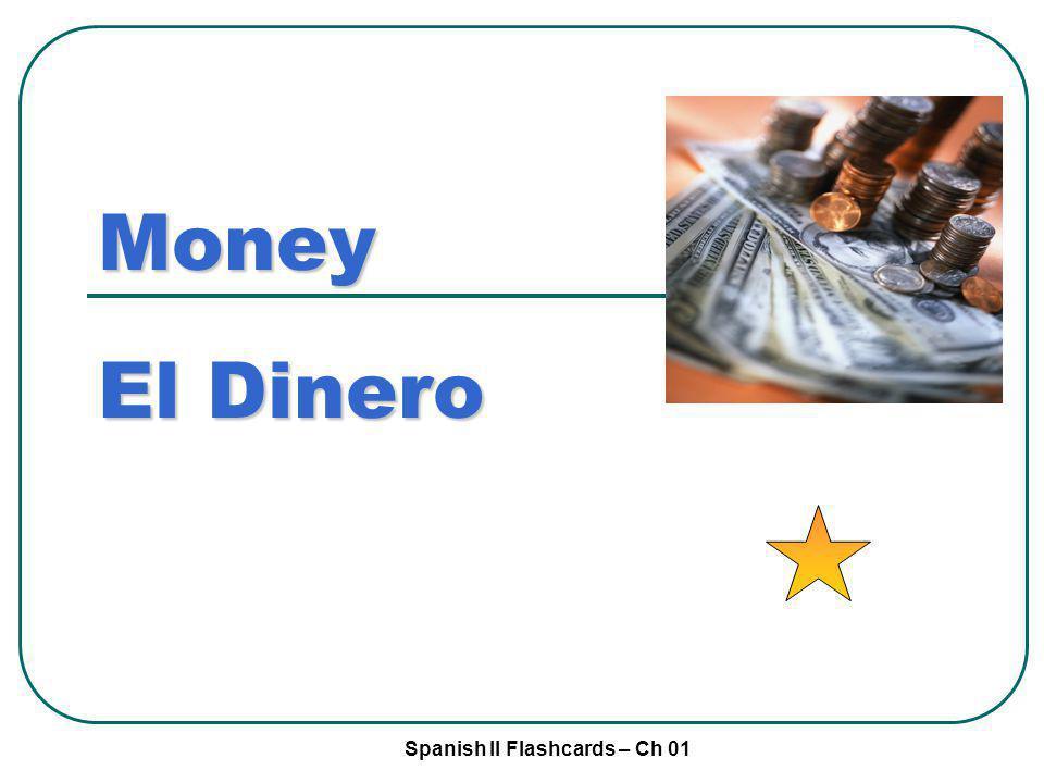 Spanish II Flashcards – Ch 01 Money El Dinero