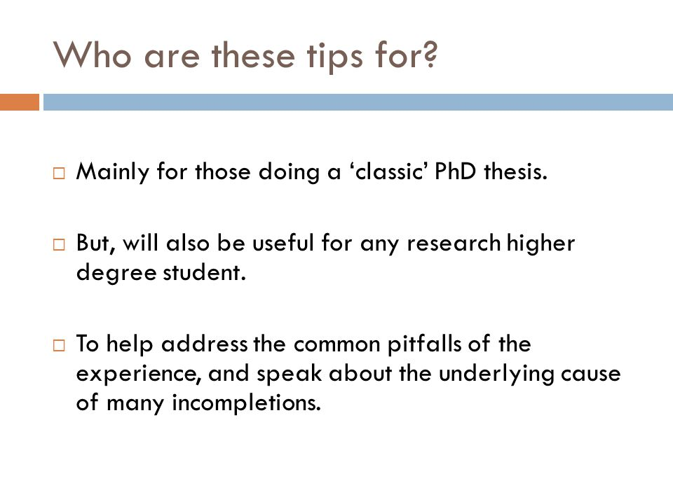 Who are these tips for.  Mainly for those doing a 'classic' PhD thesis.