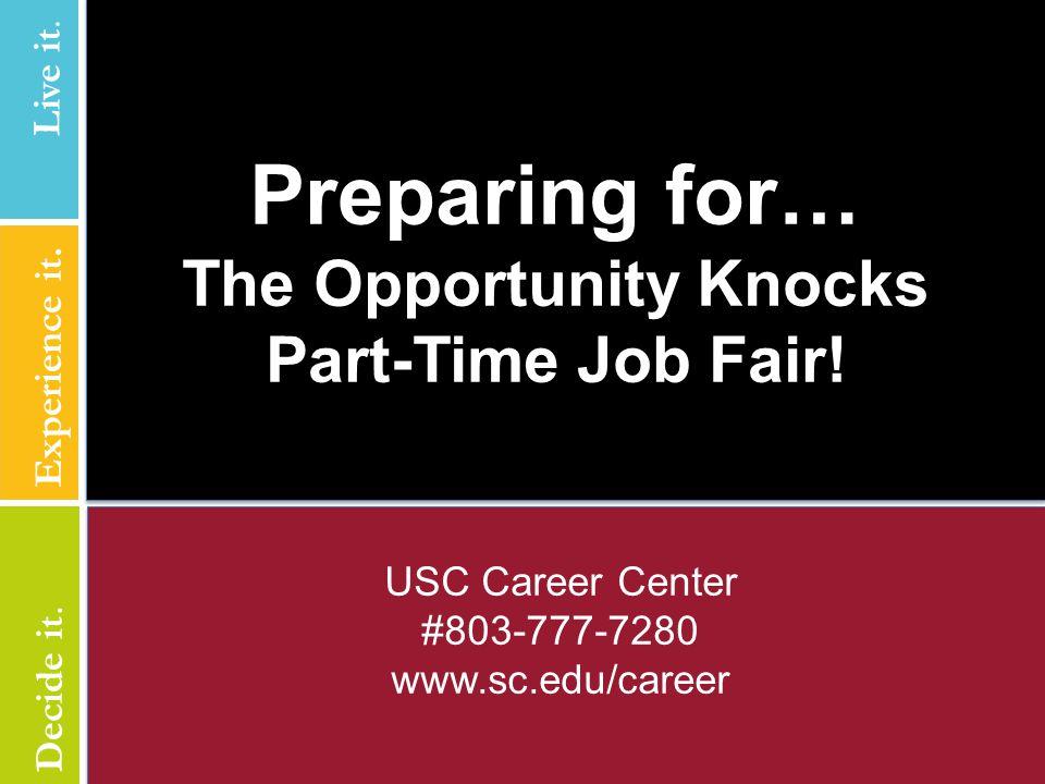 USC Career Center #803-777-7280 www.sc.edu/career Preparing for… The Opportunity Knocks Part-Time Job Fair.
