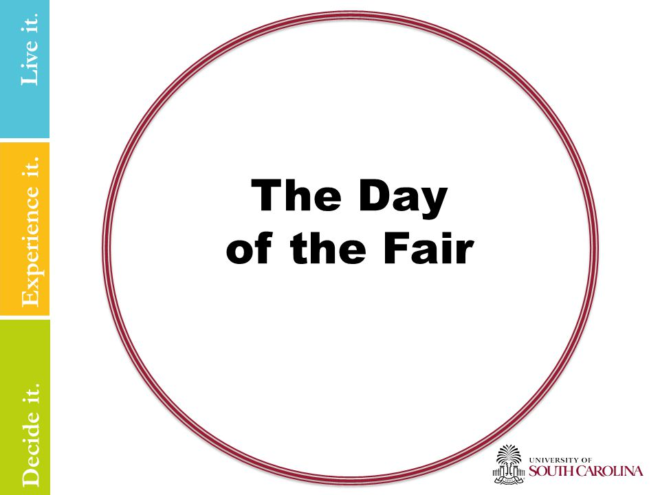 Live it Experience it. Live it. Decide it. The Day of the Fair