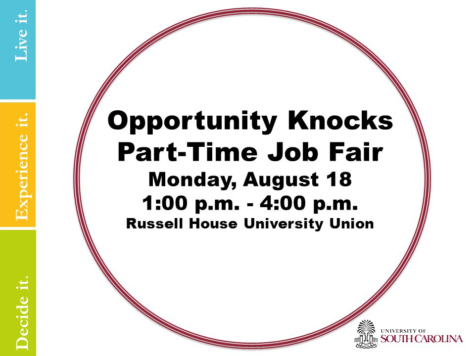 You will be able to… Understand the difference between work-study & non work-study positions Understand how to prepare for the part-time job fair Identify ways to speak with a Career Center staff member for additional assistance in your part-time job search Experience it.