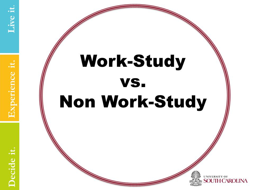 Live it Experience it. Live it. Decide it. Work-Study vs. Non Work-Study