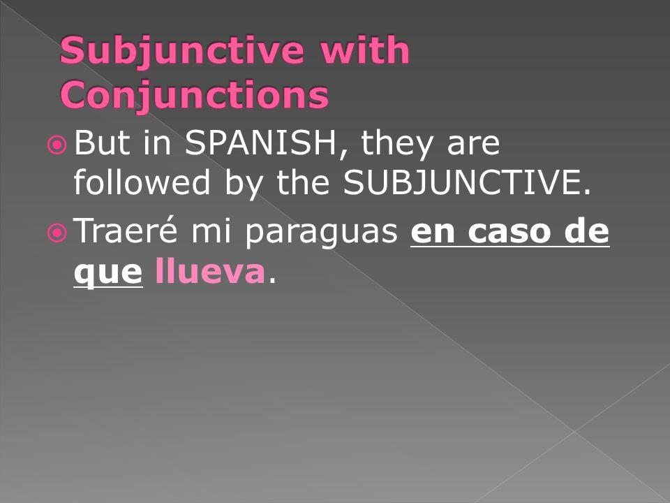  But in SPANISH, they are followed by the SUBJUNCTIVE.  Traeré mi paraguas en caso de que llueva.