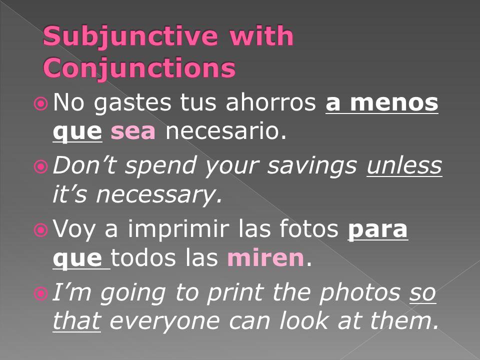  Conjunctions without que = indicative  Tendrás que comer antes de que salgas.