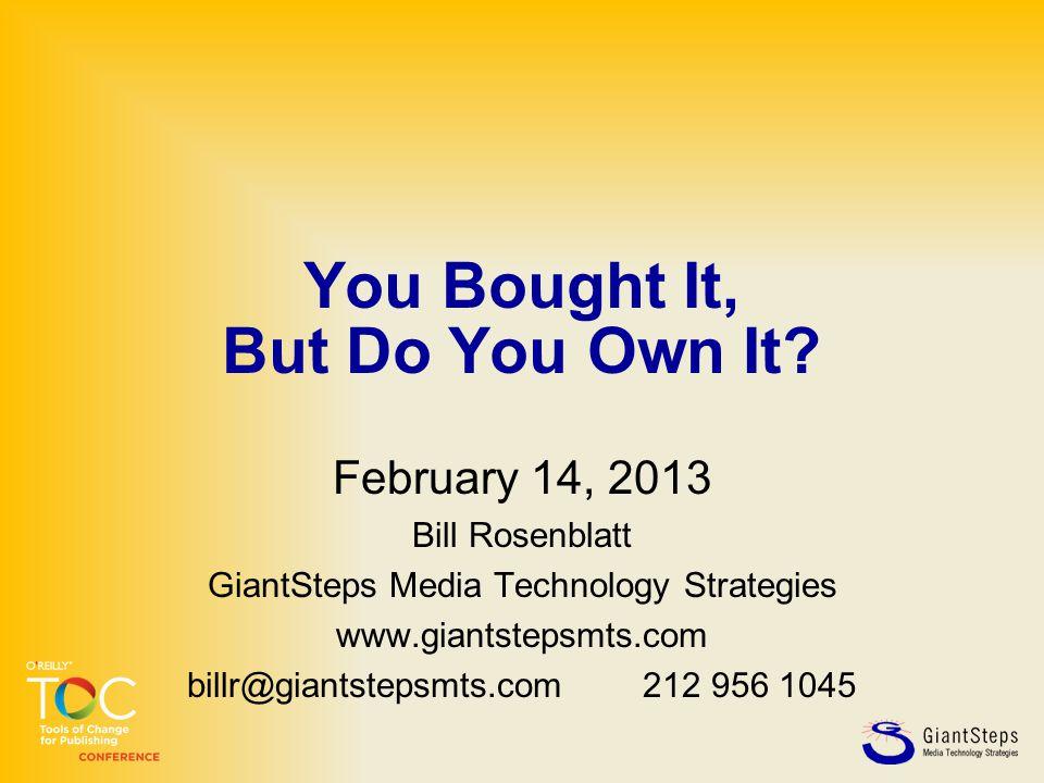 You Bought It, But Do You Own It? February 14, 2013 Bill Rosenblatt GiantSteps Media Technology Strategies www.giantstepsmts.com billr@giantstepsmts.c