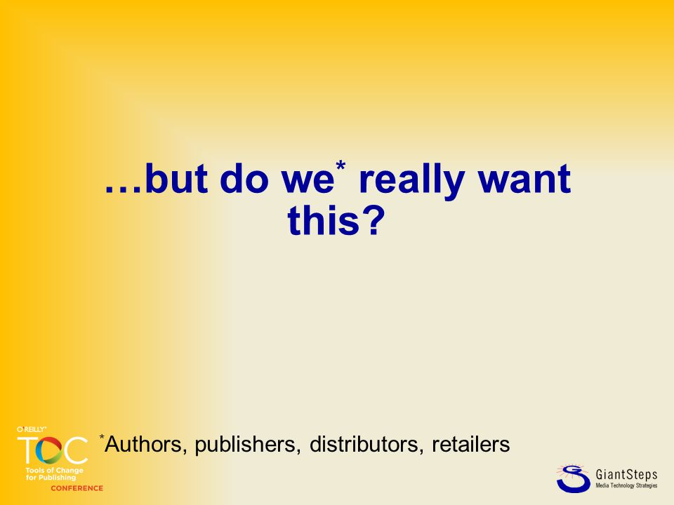 …but do we * really want this * Authors, publishers, distributors, retailers