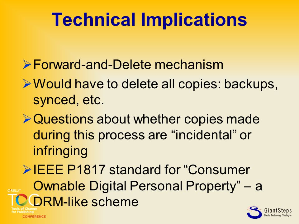 Technical Implications  Forward-and-Delete mechanism  Would have to delete all copies: backups, synced, etc.