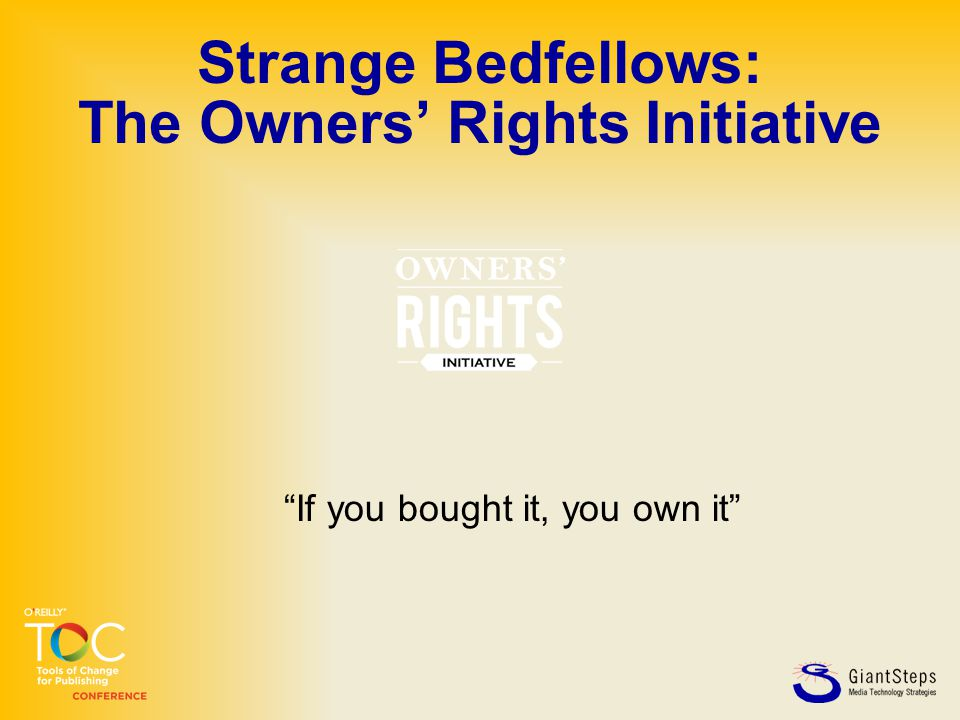 """Strange Bedfellows: The Owners' Rights Initiative """"If you bought it, you own it"""""""