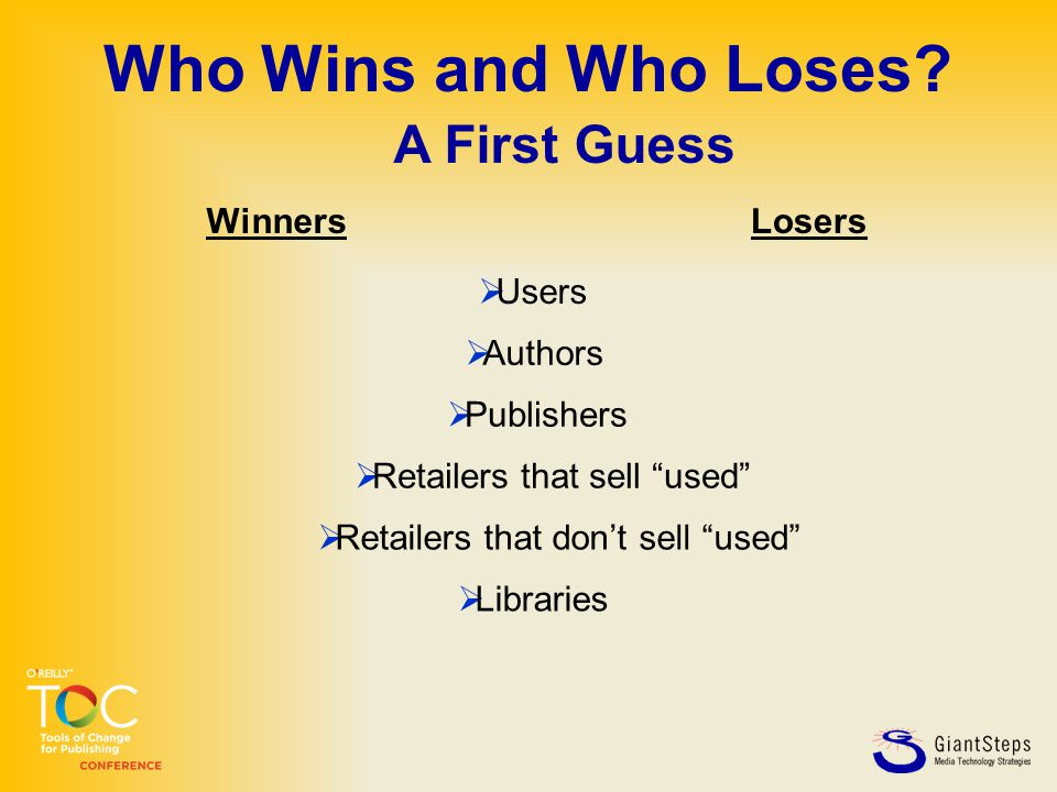 """Who Wins and Who Loses?  Users  Authors  Publishers  Retailers that sell """"used""""  Retailers that don't sell """"used""""  Libraries LosersWinners A Fir"""