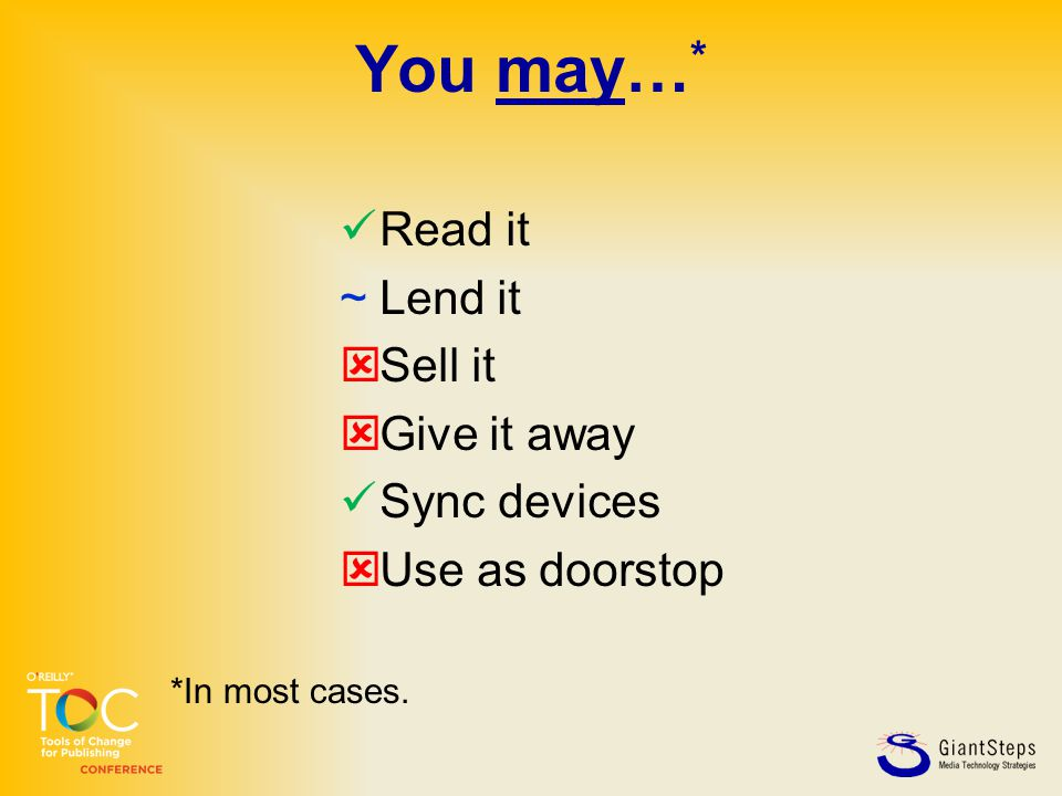 You may… * Read it  Lend it  Sell it  Give it away Sync devices  Use as doorstop *In most cases.