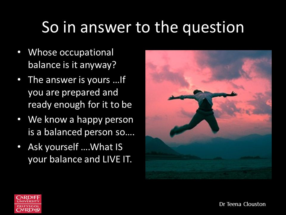 So in answer to the question Whose occupational balance is it anyway.