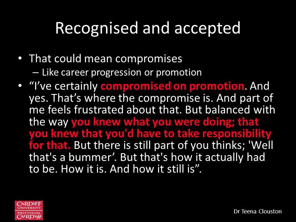 "Recognised and accepted That could mean compromises – Like career progression or promotion ""I've certainly compromised on promotion. And yes. That's w"