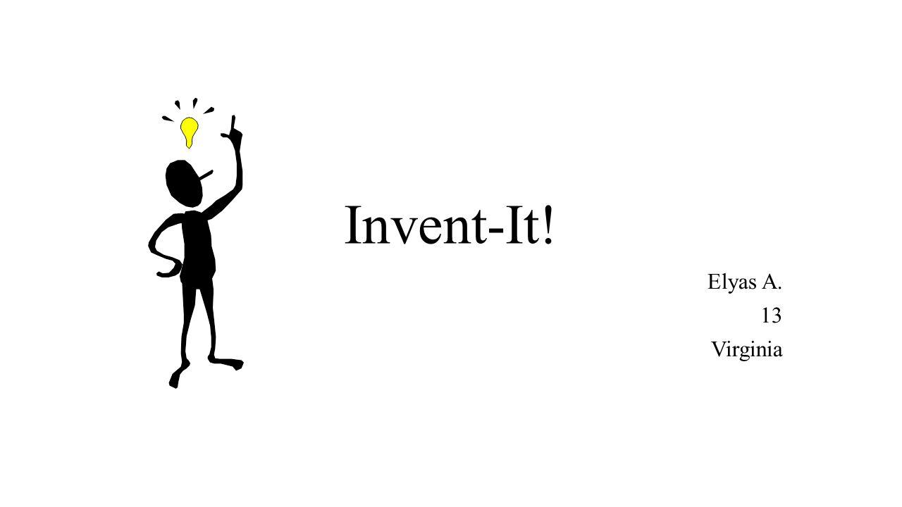 Invent-It! Elyas A. 13 Virginia