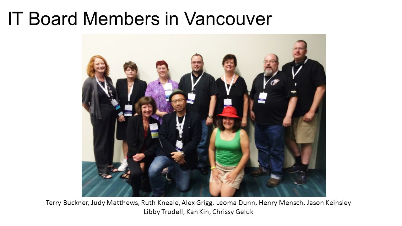IT Board Members in Vancouver Terry Buckner, Judy Matthews, Ruth Kneale, Alex Grigg, Leoma Dunn, Henry Mensch, Jason Keinsley Libby Trudell, Kan Kin, Chrissy Geluk