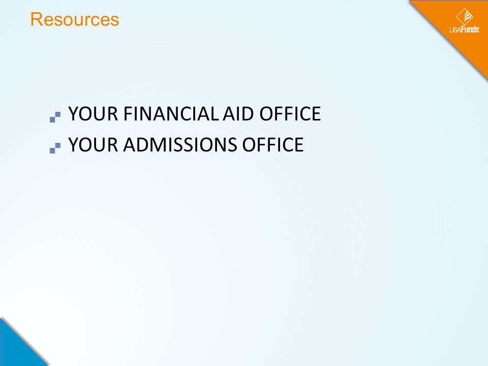 Resources  YOUR FINANCIAL AID OFFICE  YOUR ADMISSIONS OFFICE