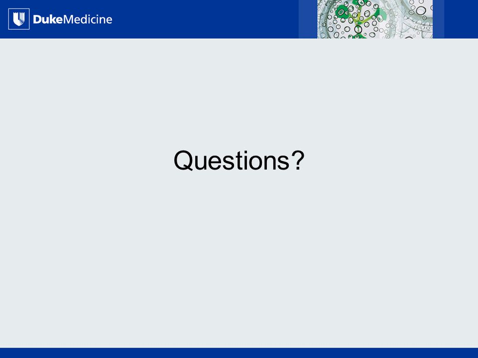 All Rights Reserved, Duke Medicine 2007 Questions?