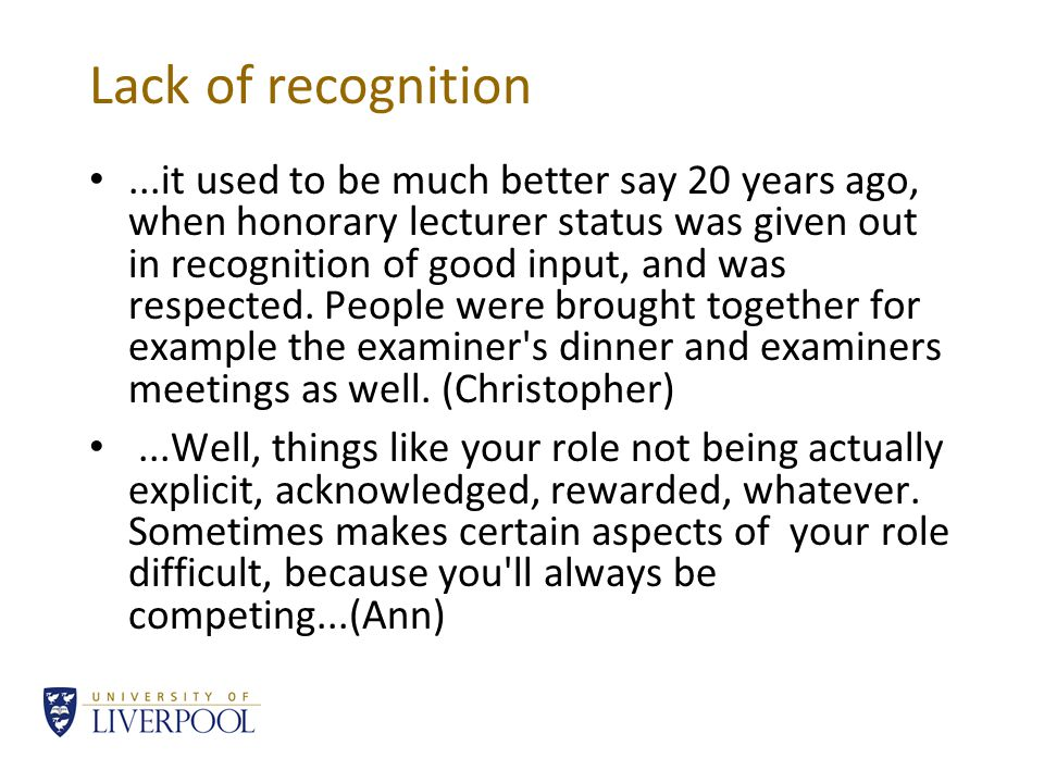 Lack of recognition...it used to be much better say 20 years ago, when honorary lecturer status was given out in recognition of good input, and was respected.