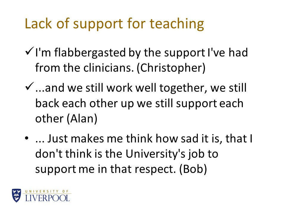 Lack of support for teaching I m flabbergasted by the support I ve had from the clinicians.