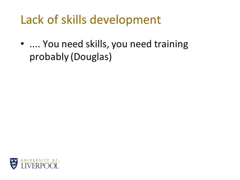 Lack of skills development.... You need skills, you need training probably (Douglas)