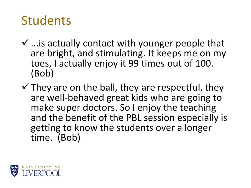 Students...is actually contact with younger people that are bright, and stimulating.