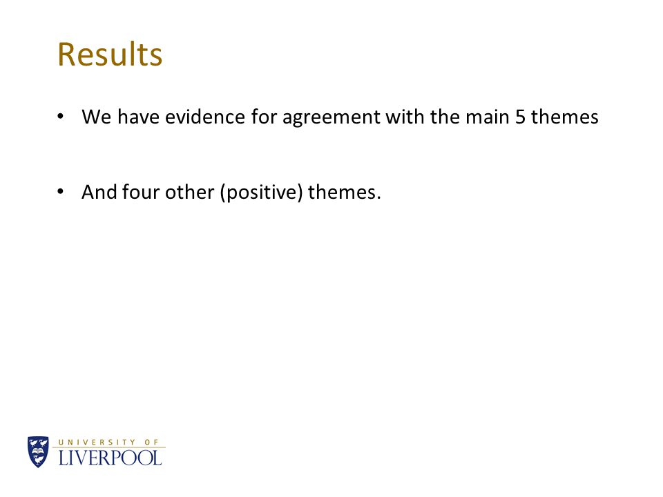 Results We have evidence for agreement with the main 5 themes And four other (positive) themes.