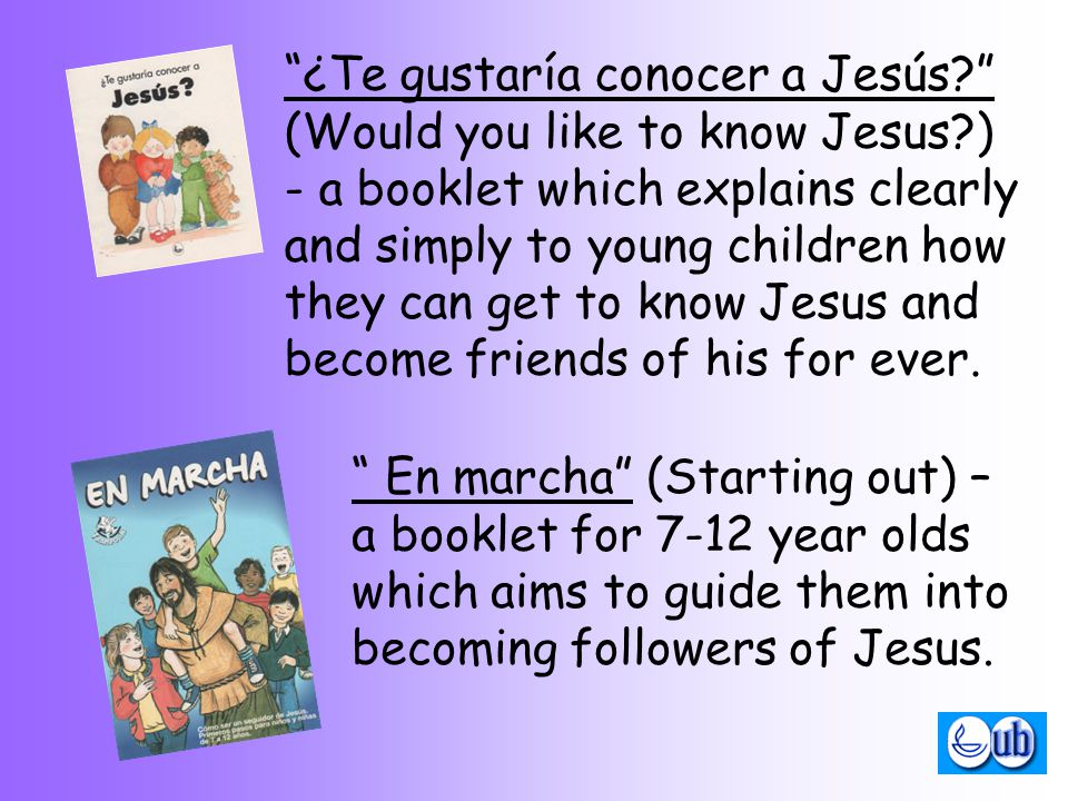 En marcha (Starting out) – a booklet for 7-12 year olds which aims to guide them into becoming followers of Jesus.