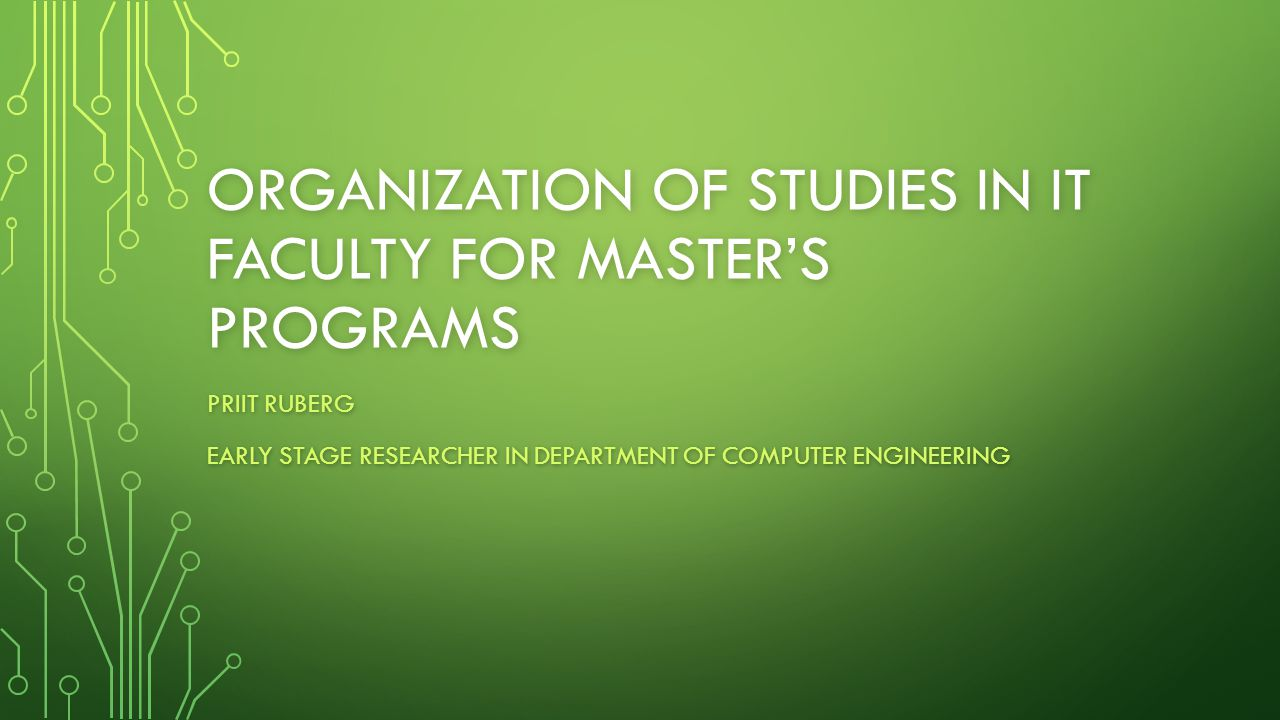 ORGANIZATION OF STUDIES IN IT FACULTY FOR MASTER'S PROGRAMS PRIIT RUBERG EARLY STAGE RESEARCHER IN DEPARTMENT OF COMPUTER ENGINEERING