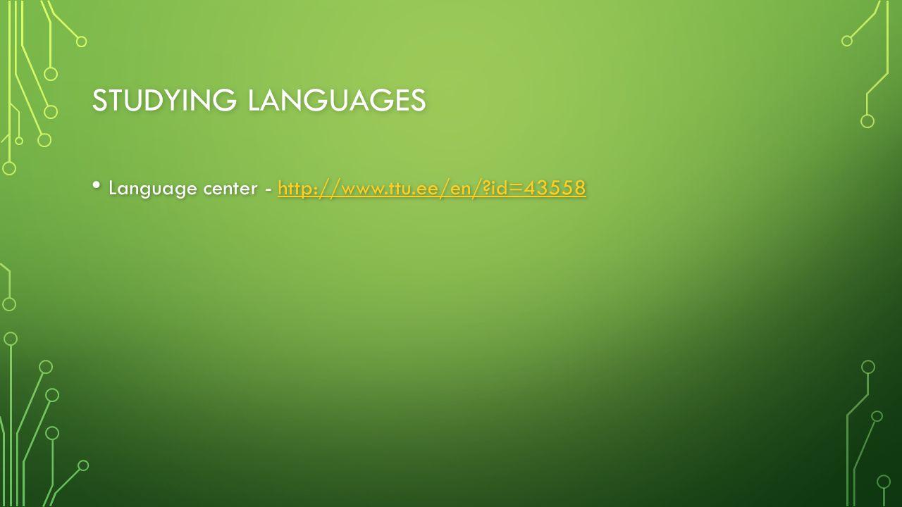 STUDYING LANGUAGES Language center - http://www.ttu.ee/en/?id=43558 Language center - http://www.ttu.ee/en/?id=43558http://www.ttu.ee/en/?id=43558