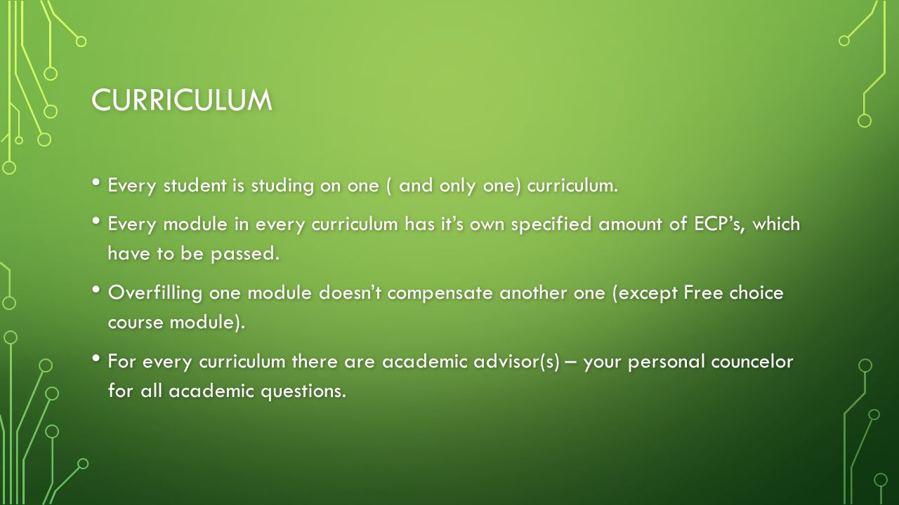 CURRICULUM Every student is studing on one ( and only one) curriculum.