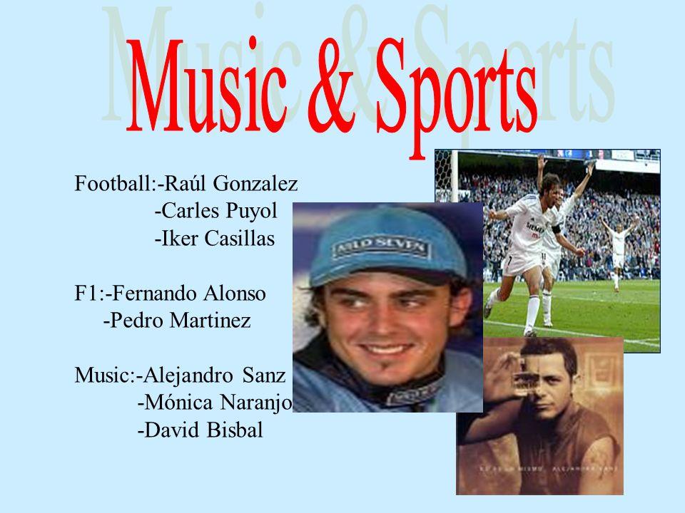 Football:-Raúl Gonzalez -Carles Puyol -Iker Casillas F1:-Fernando Alonso -Pedro Martinez Music:-Alejandro Sanz -Mónica Naranjo -David Bisbal