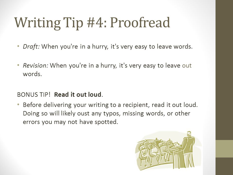 Writing Tip #4: Proofread Draft: When you re in a hurry, it s very easy to leave words.