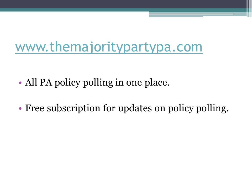 www.themajoritypartypa.com All PA policy polling in one place. Free subscription for updates on policy polling.