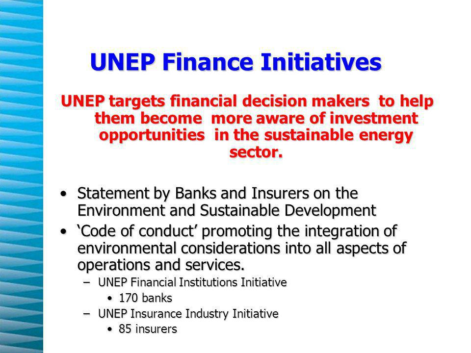 UNEP Finance Initiatives UNEP targets financial decision makers to help them become more aware of investment opportunities in the sustainable energy sector.